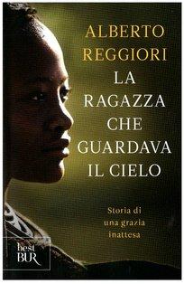 La ragazza che guardava il cielo: Storia di una grazia inattesa. Alberto Reggiori | Libro | Itacalibri
