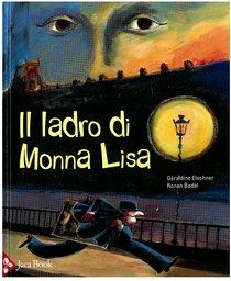 Il ladro di Monna Lisa - Ronan Badel, Géraldine Elschner | Libro | Itacalibri