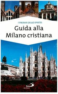 Guida alla Milano cristiana - Paolo Sartor, Massimo Pavanello   Libro   Itacalibri
