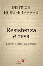 Resistenza e resa: Lettere e scritti dal carcere. Dietrich Bonhoeffer | Libro | Itacalibri