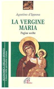 La Vergine Maria: Pagine scelte. Agostino d'Ippona | Libro | Itacalibri