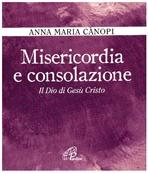 Misericordia e consolazione: Il Dio di Gesù Cristo. Anna Maria Cànopi | Libro | Itacalibri