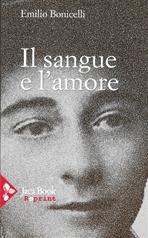 Il sangue e l'amore: romanzo. Emilio Bonicelli | Libro | Itacalibri