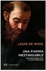 Una fiamma inestinguibile: L'avventurosa vita di Sant'Agostino. Louis de Wohl | Libro | Itacalibri