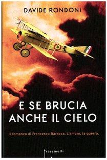 E se brucia anche il cielo: Il romanzo di Francesco Baracca. L'amore, la guerra. Davide Rondoni | Libro | Itacalibri