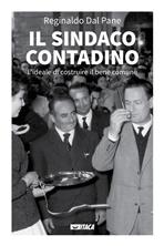 Il sindaco contadino : L'ideale di costruire il bene comune. Reginaldo Dal Pane | Libro | Itacalibri