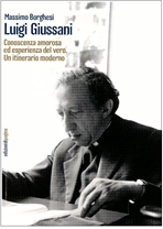 Luigi Giussani: Conoscenza amorosa ed esperienza del vero. Un itinerario moderno. Massimo Borghesi | Libro | Itacalibri