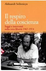 Il respiro della coscienza: Saggi e interventi sulla vera libertà 1967-1974. Aleksandr Solženicyn   Libro   Itacalibri