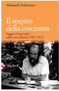 Il respiro della coscienza: Saggi e interventi sulla vera libertà 1967-1974. Aleksandr Solženicyn | Libro | Itacalibri