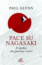 Pace su Nagasaki: Il medico che guariva i cuori. Paul Glynn | Libro | Itacalibri