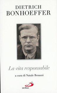 La vita responsabile : un bilancio. Dietrich Bonhoeffer | Libro | Itacalibri