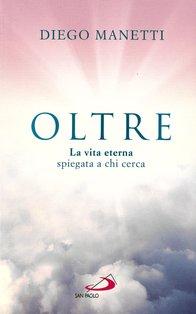 Oltre: La vita eterna spiegata a chi cerca. Diego Manetti | Libro | Itacalibri