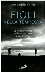 Figli nella tempesta: La loro sofferenza nella separazione e nel divorzio. Antonello Vanni | Libro | Itacalibri
