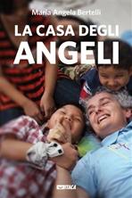 La Casa degli Angeli - Maria Angela Bertelli | Libro | Itacalibri