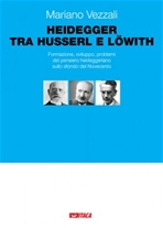 Heiddeger tra Husserl e Löwit: Formazione, sviluppo, problemi del pensiero heideggeriano sullo sfondo del Novecento. Mariano Vezzali | Libro | Itacalibri
