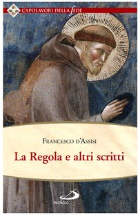 La Regola e altri scritti - Francesco d'Assisi   Libro   Itacalibri