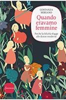 Quando eravamo femmine: Perchè la felicità sfugge alle donne moderne. Costanza Miriano | Libro | Itacalibri