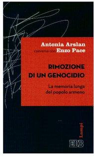 Rimozione di un genocidio: La memoria lunga del popolo armeno. Antonia Arslan, Enzo Pace | Libro | Itacalibri