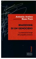 Rimozione di un genocidio: La memoria lunga del popolo armeno. Enzo Pace, Antonia Arslan | Libro | Itacalibri