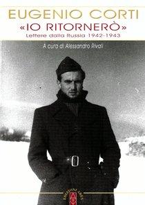 «Io ritornerò»: Lettere dalla Russia 1942-1943. Eugenio Corti | Libro | Itacalibri