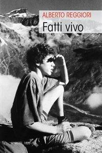 Fatti vivo - Alberto Reggiori | Libro | Itacalibri