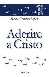 Aderire a Cristo - Mauro-Giuseppe Lepori | Libro | Itacalibri