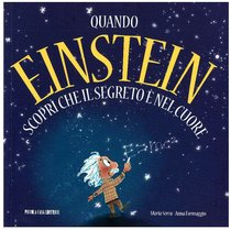 Quando Einstein scoprì che il segreto è nel cuore - Anna Formaggio, Maria Serra | Libro | Itacalibri