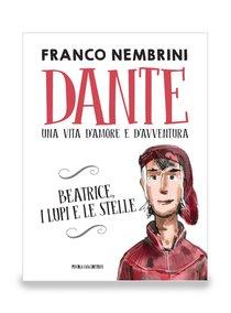 Dante: Una vita d'amore e d'avventura. Beatrice, i lupi e le stelle. Franco Nembrini   Libro   Itacalibri