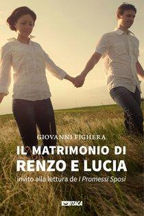 Il matrimonio di Renzo e Lucia: Invito alla lettura de «I Promessi Sposi». Giovanni Fighera | Libro | Itacalibri