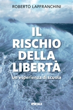 Il rischio della libertà: Un'esperienza di scuola. Roberto Laffranchini  | Libro | Itacalibri