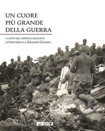 Un cuore più grande della guerra: I canti del popolo soldato attraverso la Grande Guerra. Coro CET | Libro | Itacalibri