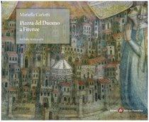 Piazza del Duomo a Firenze: Tra fede, arte e storia. Mariella Carlotti | Libro | Itacalibri