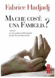 Ma che cos'è una famiglia? - Fabrice Hadjadj | Libro | Itacalibri