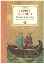 Il cammino della Chiesa: Fondamenti, storia & problemi. Luigi Negri | Libro | Itacalibri