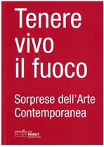 Tenere vivo il fuoco: Sorprese dell'Arte Contemporanea. AA.VV. | Libro | Itacalibri