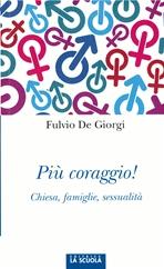 Più coraggio! Chiesa, famiglie, sessualità - Fulvio De Giorgi | Libro | Itacalibri