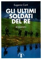 Gli ultimi soldati del re - Eugenio Corti | Libro | Itacalibri