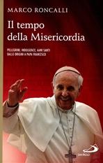 Il tempo della Misericordia: Pellegrini, indulgenze, anni santi dalle origini a Papa Francesco. Marco Roncalli | Libro | Itacalibri