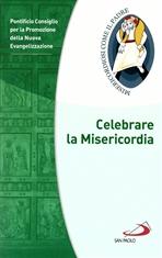 Celebrare la Misericordia - Pontificio Consiglio per la Promozione della Nuova Evangelizzazione | Libro | Itacalibri