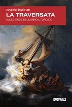 La traversata: Sulle onde dell'anno liturgico. Angelo Busetto | Libro | Itacalibri