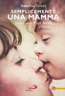 Semplicemente una mamma - Annalisa Sereni | Libro | Itacalibri