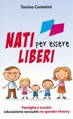 Nati per essere liberi: Famiglia e scuola: educazione sessuale no-gender theory. Tonino Cantelmi | Libro | Itacalibri
