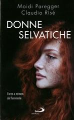 Donne selvatiche: Forze e mistero del femminile. Claudio Risé, Moidi Paregger | Libro | Itacalibri