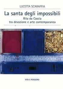 La santa degli impossibili: Rita da Cascia tra devozione e arte contemporanea. Lucetta Scaraffia | Libro | Itacalibri