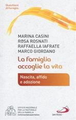 La famiglia accoglie la vita: Nascita, affido e adozione. Marina Casini, Raffaella Iafrate , Rosa Rosnati, Marco Giordano | Libro | Itacalibri