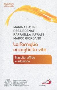 La famiglia accoglie la vita: Nascita, affido e adozione. Marco Giordano, Rosa Rosnati, Marina Casini, Raffaella Iafrate  | Libro | Itacalibri