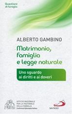 Matrimonio, famiglia e legge naturale: Uno sguardo ai diritti e ai doveri. Alberto Gambino | Libro | Itacalibri