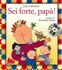 Sei forte, papà! Con CD audio - Gianni Morandi | Libro | Itacalibri