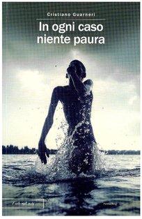 In ogni caso niente paura - Cristiano Guarneri | Libro | Itacalibri