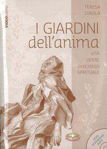 I giardini dell'anima - Libro+dvd: Vita, opere, percorso spirituale. Teresa d'Avila | Libro | Itacalibri